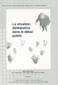 Bernard Castagna et Sylvain Gallais - La situation délibérative dans le débat public 2 volumes.