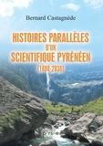 Bernard Castagnède - Histoires parallèles d'un scientifique pyrénéen (1888-2038).