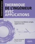 Bernard Castagnède et Philippe Daniel - Thermique de l'ingénieur avec applications - Exercices et problèmes corrigés, rappels de cours.