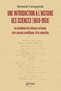 Bernard Castagnède - Une introduction à l'histoire des sciences (1650-1950).