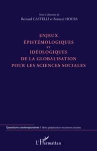 Bernard Castelli et Bernard Hours - Enjeux épistémologiques et idéologiques de la globalisation pour les sciences sociales.