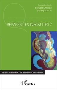 Bernard Castelli et Monique Sélim - Réparer les inégalités ?.