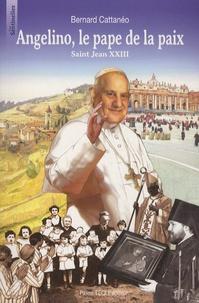 Bernard Cattanéo - Angelino, le pape de la paix - Saint Jean XXIII.