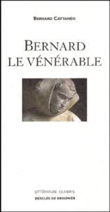 Bernard Cattanéo - Bernard le vénérable.