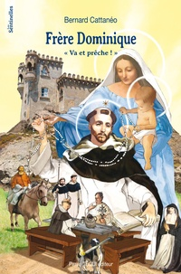 "Bernard Cattanéo - Frère dominique - ""Va et prêche !""."