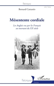 Bernard Cattanéo - Mésentente cordiale - Les Anglais vus par les Français au tournant du XXe siècle.