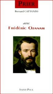 Bernard Cattanéo - Prier avec Frédéric Ozanam.