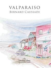 Bernard Caussade - Valparaiso.