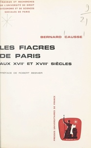 Bernard Causse et Robert Besnier - Les fiacres de Paris aux XVIIe et XVIIIe siècles.