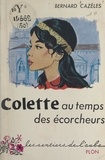 Bernard Cazèles - Colette au temps des écorcheurs.