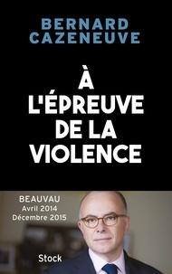 Ebook téléchargements gratuits en ligne À l'épreuve de la violence. Beauvau 2014-2015 DJVU par Bernard Cazeneuve