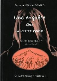 Bernard Célestin Delord - Une enquête chez la petite reine.