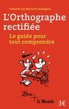 Bernard Cerquiglini - L'orthographe rectifiée - Le guide pour tout comprendre.