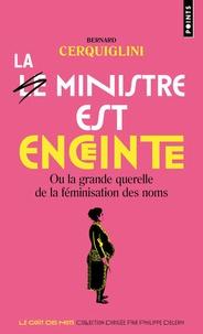 Bernard Cerquiglini - La ministre est enceinte - Ou la grande querelle de la féminisation des noms.