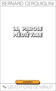 Bernard Cerquiglini - La Parole médiévale - Discours, syntaxe, texte.