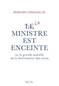 Bernard Cerquiglini - Le ministre est enceinte ou la grande querelle de la féminisation des noms.