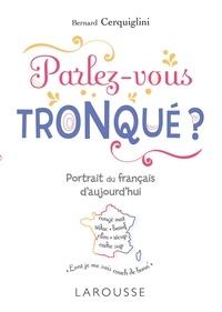 Bernard Cerquiglini - Parlez-vous tronqué ? - Portrait du français d'aujourd'hui.