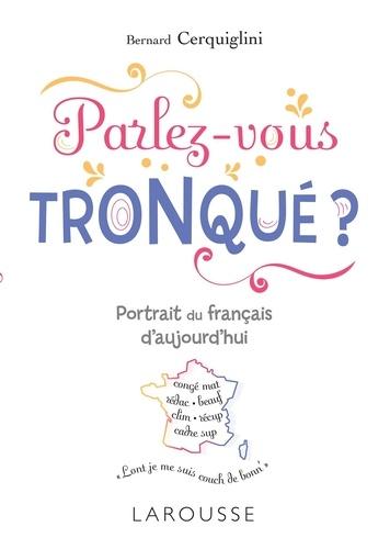 Parlez Vous Tronque Portrait Du Francais D Aujourd Hui Grand Format