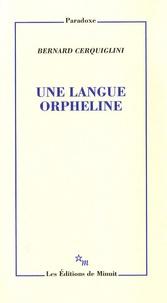 Bernard Cerquiglini - Une langue orpheline.