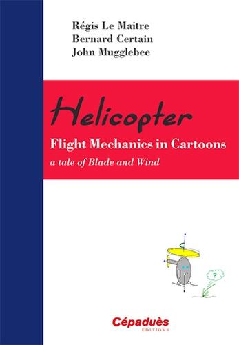 Bernard Certain et Régis Le Maitre - Helicopter : Flight Mecanics in Cartoons - A Tale of Blade and Wind.