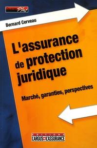 Bernard Cerveau - L'assurance de protection juridique - Marché, garanties, perspectives.