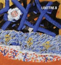 Bernard Ceysson - Louttre.B - L'insolente nécessité de la peinture.