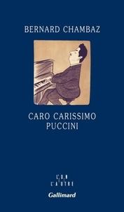 Bernard Chambaz - Caro Carissimo Puccini.