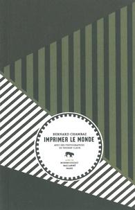 Bernard Chambaz - Imprimer le monde - Suivi de Monmousseau, Mallarmé, Marx.