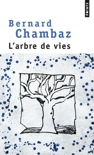 Bernard Chambaz - L'arbre de vies.