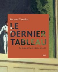 Bernard Chambaz - Le dernier tableau - De Simone Martini à Zao Wou-Ki.