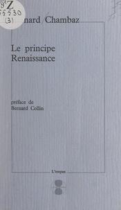 Bernard Chambaz et Bernard Collin - Le principe Renaissance.