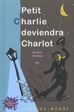 Bernard Chambaz - Petit Charlie deviendra Charlot.