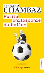 Bernard Chambaz - Petite philosophie du ballon.