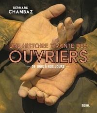 Bernard Chambaz - Une histoire vivante des ouvriers - De 1900 à nos jours.