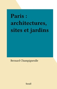 Bernard Champigneulle - Paris - Architectures, sites et jardins.