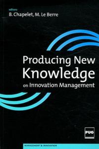 Bernard Chapelet et Michel Le Berre - Producing New Knowledge on Innovation Management - Contribution from the Doctors of the Grenoble Ecole de Management DBA Program.