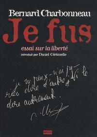 Bernard Charbonneau - Je fus - Essai sur la liberté.
