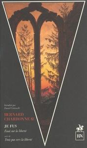 Bernard Charbonneau - Je fus - Essai sur la liberté suivi de Trois pas vers la liberté.