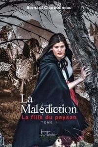 Bernard Charbonneau - La malédiction tome 1: La fille du paysan.
