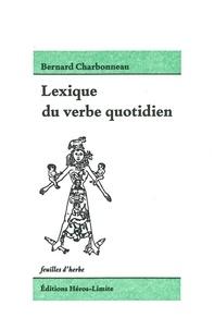 Bernard Charbonneau - Lexique du verbe quotidien.