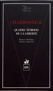 Bernard Charbonneau - Quatre témoins de la liberté - Rousseau, Montaigne, Berdiaev, Dostoïevski.