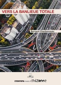 Vers la banlieue totale - Bernard Charbonneau pdf epub