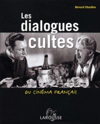 Bernard Chardère - Les dialogues cultes du cinéma français.