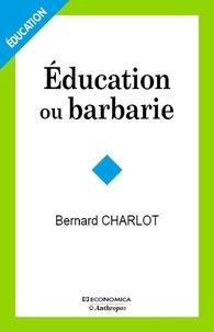 Bernard Charlot - Education ou barbarie - Pour une anthropo-pédagogie contemporaine.