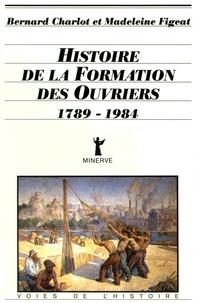 Bernard Charlot et Madeleine Figeat - Histoire de la formation des ouvriers (1789-1984).