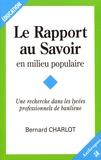 Bernard Charlot - Le rapport au savoir en milieu populaire - Une recherche dans les lycées professionnels de banlieue.