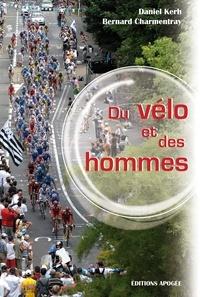 Bernard Charmentray et Daniel Kerh - Du vélo et des hommes.