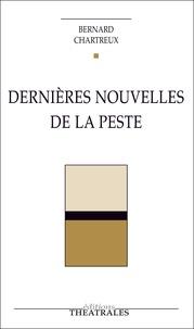 Bernard Chartreux - Dernières Nouvelles de la peste.