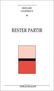 Bernard Chartreux - Rester partir.