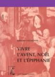 Bernard Châtaignier - Vivre l'Avent, Noël et l'Épiphanie.